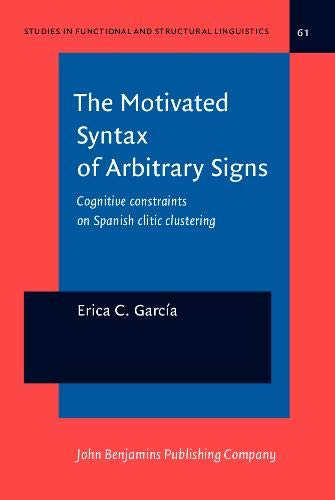 9789027215703: The Motivated Syntax of Arbitrary Signs: Cognitive constraints on Spanish clitic clustering (Studies in Functional and Structural Linguistics)