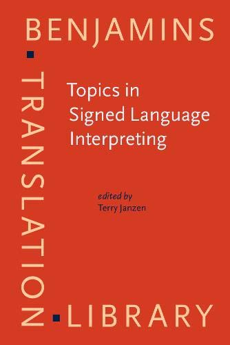 Topics in Signed Language Interpreting: Theory and practice (Benjamins Translation Library)
