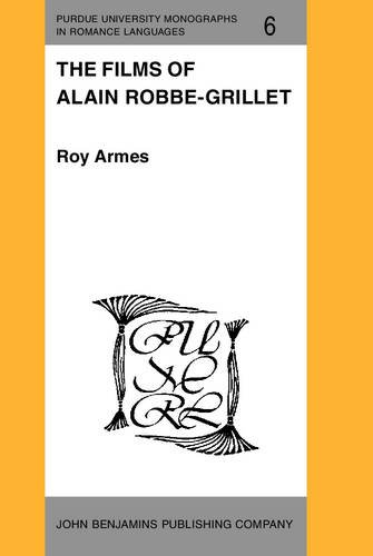 9789027217165: The Films of Alain Robbe-Grillet (Purdue University Monographs in Romance Languages)
