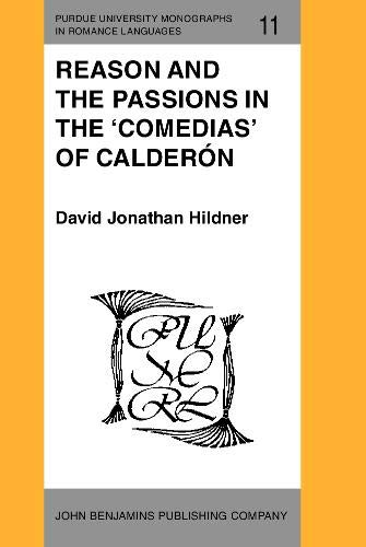 9789027217219: Reason and the Passions in the 'Comedias' of Calderón (Purdue University Monographs in Romance Languages)