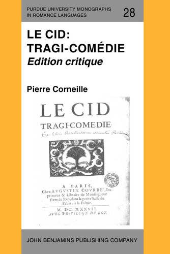 Le Cid: Tragi-comédie: Edition critique (Purdue University Monographs in Romance Languages) (French Edition) (9027217424) by Pierre Corneille