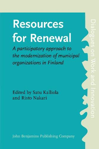 9789027217806: Resources for Renewal: A participatory approach to the modernization of municipal organizations in Finland (Dialogues on Work and Innovation)