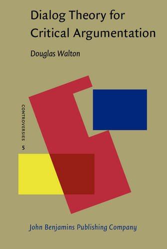 Dialog Theory for Critical Argumentation (Controversies): Walton, Douglas N.