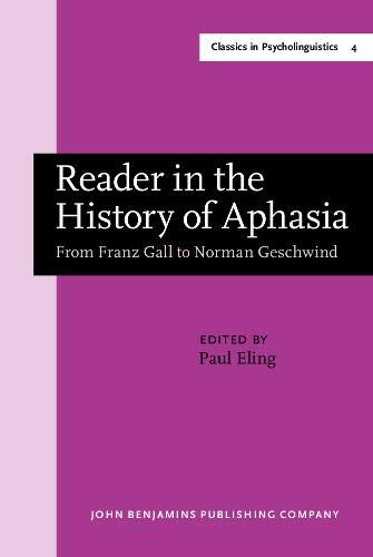 Reader in the History of Aphasia: From Franz Gall to Norman Geschwind (Classics in ...