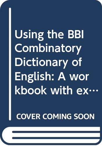 9789027220684: The BBI Dictionary of English Word Combinations: Using the BBI Combinatory Dictionary of English: A workbook with exercises