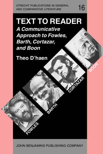 Text to Reader: A Communicative Approach to Fowles, Barth, Cortazar, and Boon (Utrecht Publications...