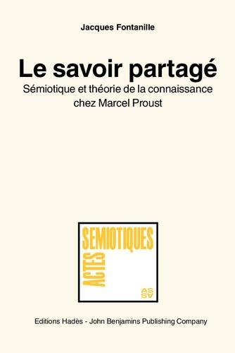 9789027222657: Le savoir partagé: Sémiotique et théorie de la connaissance chez Marcel Proust (Actes Sémiotiques) (French Edition)
