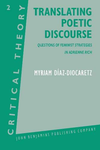 9789027224040: Translating Poetic Discourse: Questions of feminist strategies in Adrienne Rich (Critical Theory)