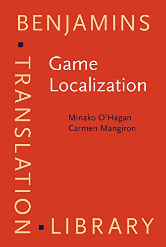 Game Localization: Translating for the Global Digital: O'Hagan, Minako/ Mangiron,
