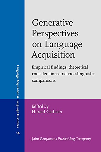 Generative Perspectives on Language Acquisition Empirical Findings Theoretical Considerations and...