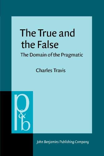9789027225122: The True and the False: The Domain of the Pragmatic (Pragmatics & Beyond)