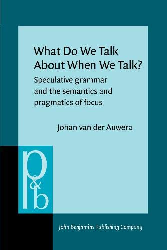 What do We talk About When We Talk: Speculative Grammar and the Semantics and Pragmatics of Focus (...