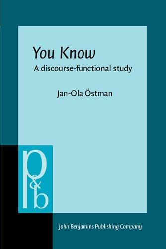 You Know: A Discourse-Functional Study (Pragmatics and: Jan-Ola Ostman