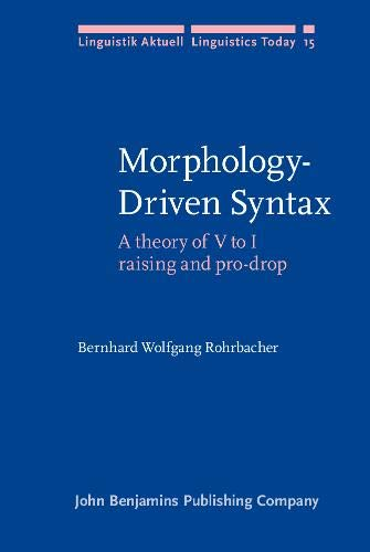 9789027227362: Morphology-Driven Syntax: A theory of V to I raising and pro-drop (Linguistik Aktuell/Linguistics Today)