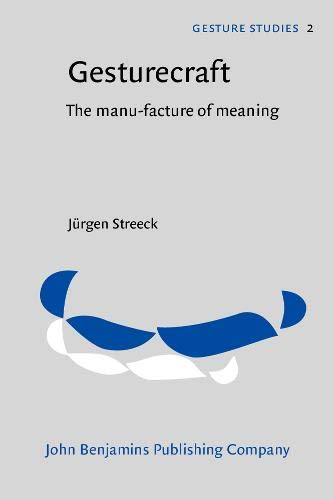 Gesturecraft: The manu-facture of meaning (Gesture Studies): Streeck, J�rgen