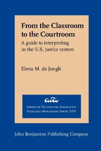 9789027231932: From the Classroom to the Courtroom: A guide to interpreting in the U.S. justice system (American Translators Association Scholarly Monograph Series)