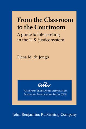 9789027231949: From the Classroom to the Courtroom: A guide to interpreting in the U.S. justice system (American Translators Association Scholarly Monograph Series)