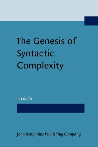 9789027232533: The Genesis of Syntactic Complexity: Diachrony, ontogeny, neuro-cognition, evolution