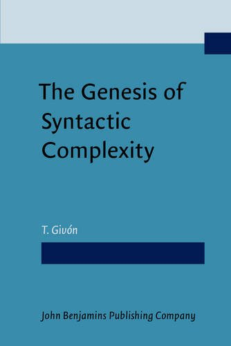9789027232540: The Genesis of Syntactic Complexity: Diachrony, ontogeny, neuro-cognition, evolution