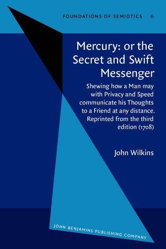 9789027232762: Mercury: or the Secret and Swift Messenger: Shewing how a Man may with Privacy and Speed communicate his Thoughts to a Friend at any distance. ... edition (1708) (Foundations of Semiotics)