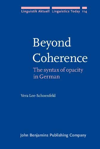 Beyond Coherence: The syntax of opacity in German (Linguistik Aktuell / Linguistics Today): ...