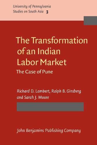 The Transformation of an Indian Labor Market: The Case of Pune: Richard D. Lambert, Ralph B. ...
