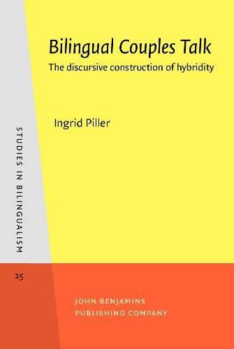 Bilingual Couples Talk: The Discursive Construction of Hybridity (Hardback): Ingrid Piller