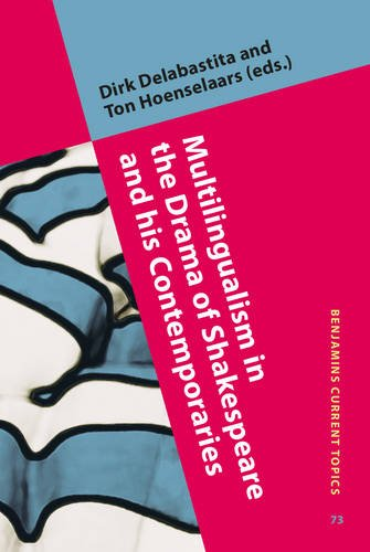 Multilingualism in the Drama of Shakespeare and his Contemporaries (Benjamins Current Topics)