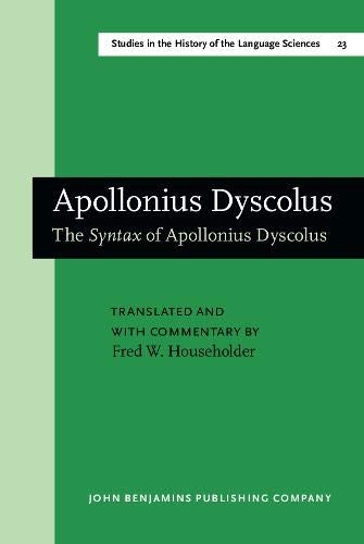 The Syntax of Apollonius Dyscolus (Studies in the History of Linguistics: Volume 23): Fred W. ...