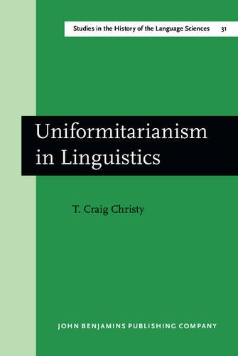 Uniformitarianism in Linguistics (Studies in the History of the Language Sciences): Christy, T. ...