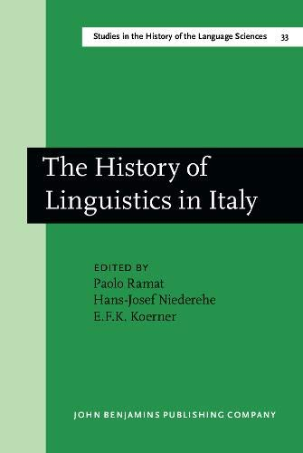 The History of Linguistics in Italy (Studies in the History of Language Sciences Series: Volume 33)...