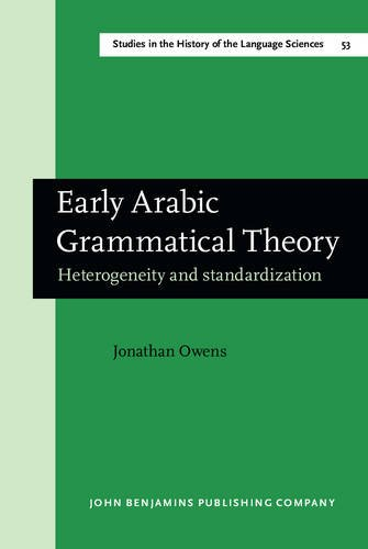 9789027245380: Early Arabic Grammatical Theory: Heterogeneity and standardization (Studies in the History of the Language Sciences)
