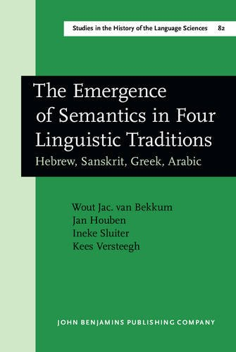 9789027245687: The Emergence of Semantics in Four Linguistic Traditions: Hebrew, Sanskrit, Greek, Arabic (Studies in the History of the Language Sciences)
