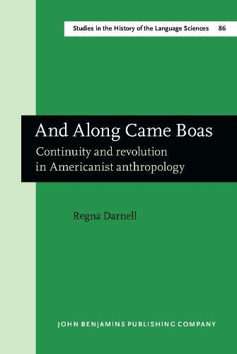9789027245748: And Along Came Boas: Continuity and revolution in Americanist anthropology (Studies in the History of the Language Sciences)