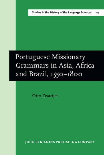 9789027246080: Portuguese Missionary Grammars in Asia, Africa and Brazil, 1550-1800 (Studies in the History of the Language Sciences)