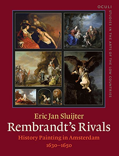 Rembrandt's Rivals: History Painting in Amsterdam (1630-1650) (OCULI: Studies in the Arts of ...