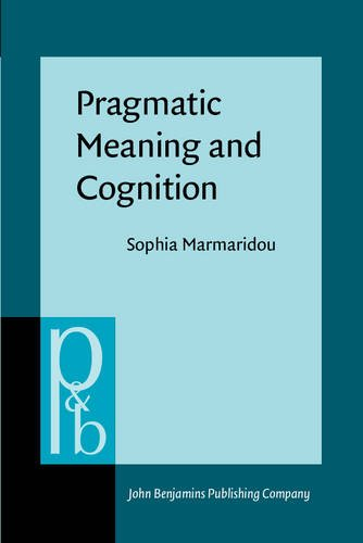 Pragmatic Meaning and Cognition (Pragmatics & Beyond New Series): Marmaridou, Sophia