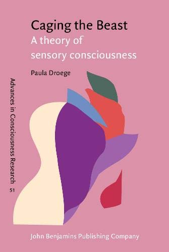 9789027251817: Caging the Beast: A theory of sensory consciousness (Advances in Consciousness Research)