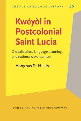 9789027252623: Kwéyòl in Postcolonial Saint Lucia: Globalization, language planning, and national development (Creole Language Library)