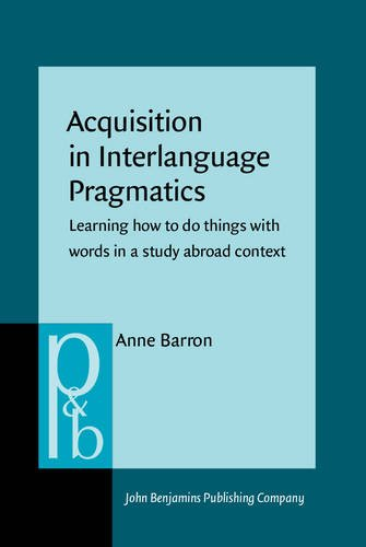 9789027253507: Acquisition in Interlanguage Pragmatics: Learning how to do things with words in a study abroad context (Pragmatics & Beyond New Series)