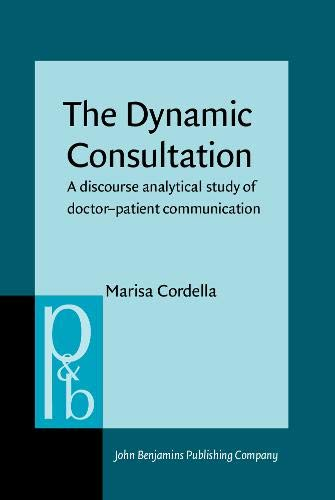 9789027253712: The Dynamic Consultation: A discourse analytical study of doctor–patient communication (Pragmatics & Beyond New Series)