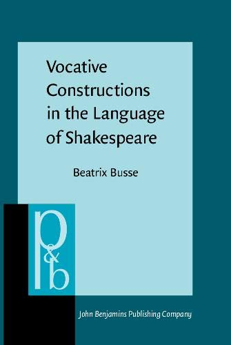 Vocative Constructions in the Language of Shakespeare (Pragmatics & Beyond New Series): Busse, ...