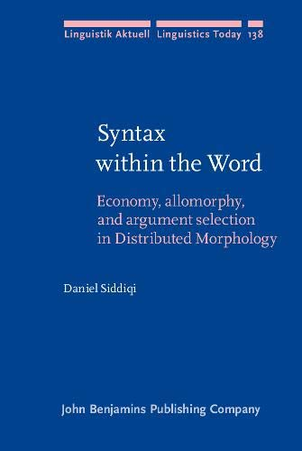 9789027255211: Syntax within the Word: Economy, allomorphy, and argument selection in Distributed Morphology (Linguistik Aktuell / Linguistics Today)