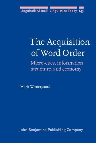 The Acquisition of Word Order: Micro-cues, information structure, and economy (Linguistik Aktuell /...