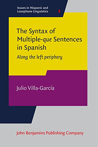 The Syntax of Multiple-que Sentences in Spanish: Along the left periphery (Issues in Hispanic and ...