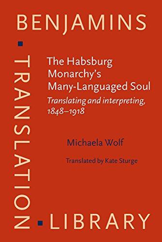 The Habsburg Monarchy's Many-Languaged Soul: Translating and interpreting, 1848?1918 (...