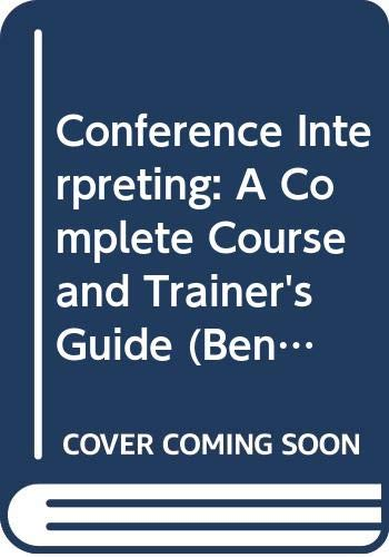 9789027258663: Conference Interpreting – A Complete Course and Trainer's Guide (Benjamins Translation Library)