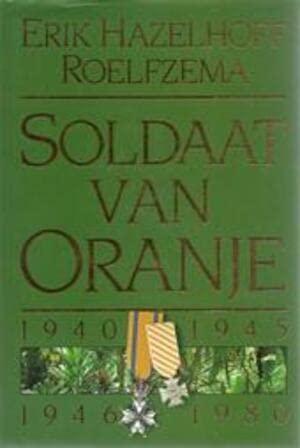 9789027418579: Soldaat van Oranje 1940 - 1945 1946 - 1980