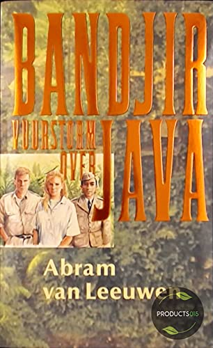 Bandjir. Vuurstorm Over Java. Een Oorlogsroman Die: Leeuwen, Abraham Van