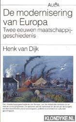 De Modernisering van Europa. Twee eeuwen maatschappijgeschiedenis.: Dijk, Henk van.